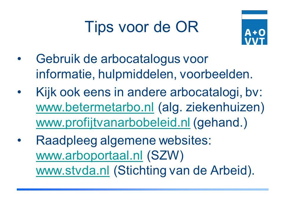 Tips voor de OR Gebruik de arbocatalogus voor informatie, hulpmiddelen, voorbeelden. Kijk ook eens in andere arbocatalogi, bv: www.betermetarbo.nl (al