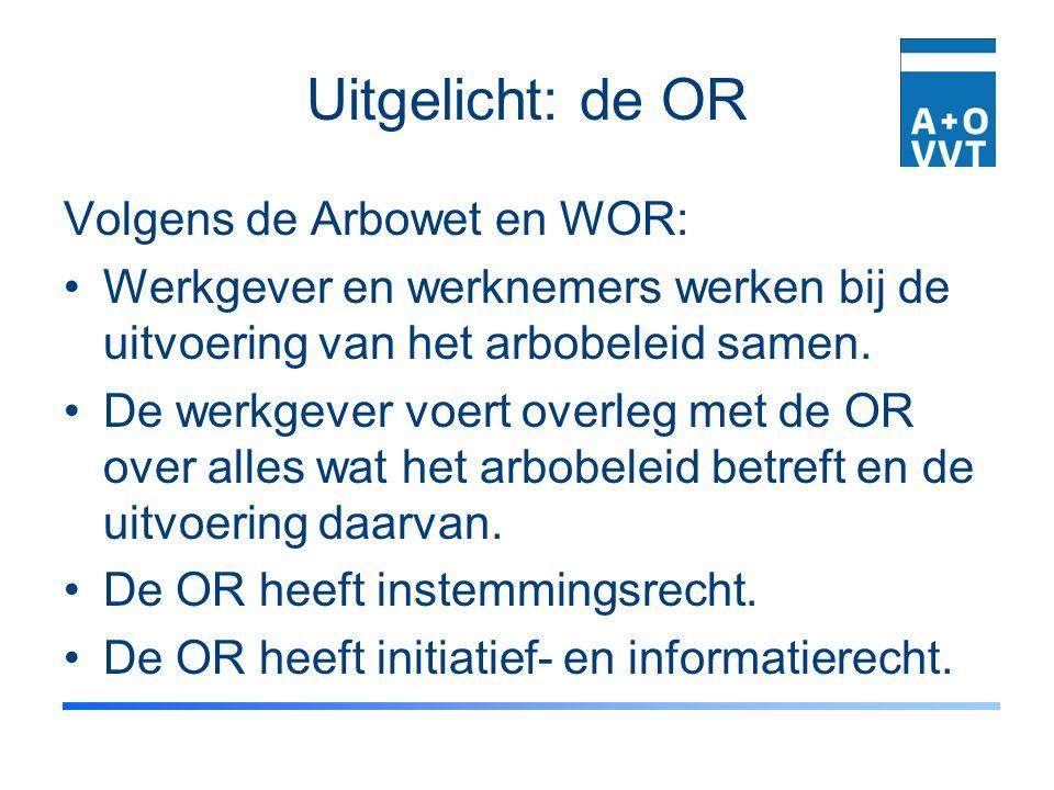 Uitgelicht: de OR Volgens de Arbowet en WOR: Werkgever en werknemers werken bij de uitvoering van het arbobeleid samen. De werkgever voert overleg met