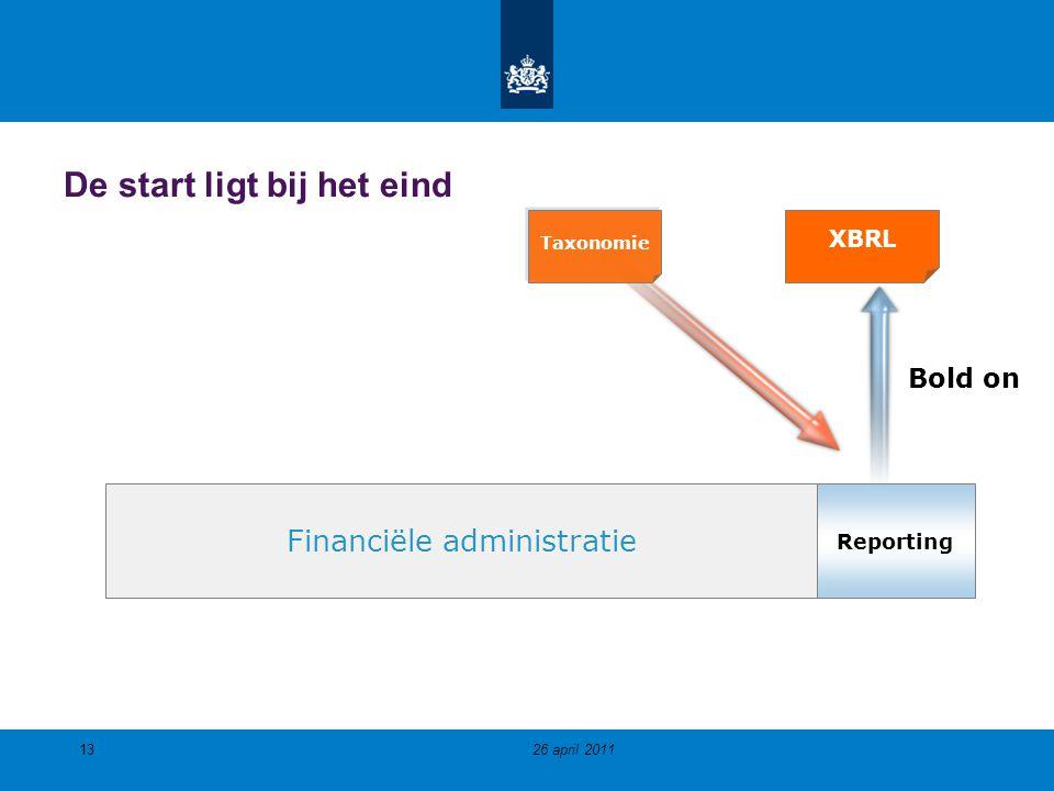 Reporting Financiële administratie Taxonomie XBRL De start ligt bij het eind Bold on 1326 april 2011