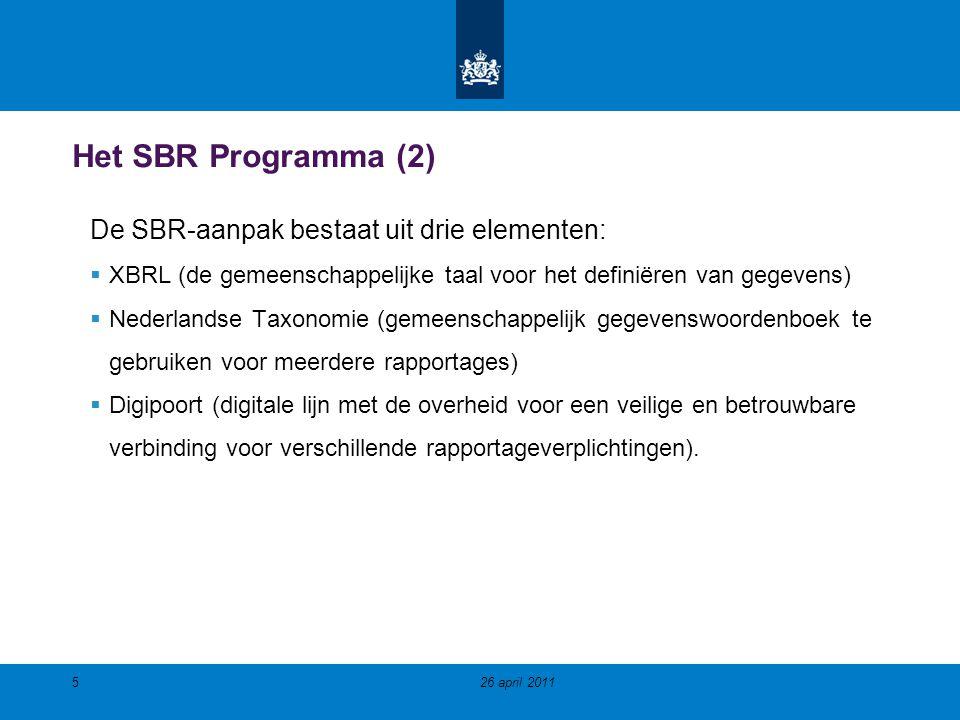 Het SBR Programma (2) De SBR-aanpak bestaat uit drie elementen:  XBRL (de gemeenschappelijke taal voor het definiëren van gegevens)  Nederlandse Taxonomie (gemeenschappelijk gegevenswoordenboek te gebruiken voor meerdere rapportages)  Digipoort (digitale lijn met de overheid voor een veilige en betrouwbare verbinding voor verschillende rapportageverplichtingen).