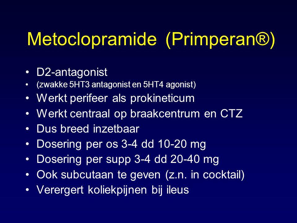 Metoclopramide (Primperan®) D2-antagonist (zwakke 5HT3 antagonist en 5HT4 agonist) Werkt perifeer als prokineticum Werkt centraal op braakcentrum en CTZ Dus breed inzetbaar Dosering per os 3-4 dd 10-20 mg Dosering per supp 3-4 dd 20-40 mg Ook subcutaan te geven (z.n.
