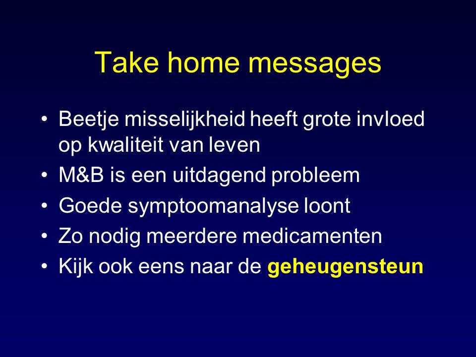 Take home messages Beetje misselijkheid heeft grote invloed op kwaliteit van leven M&B is een uitdagend probleem Goede symptoomanalyse loont Zo nodig meerdere medicamenten Kijk ook eens naar de geheugensteun