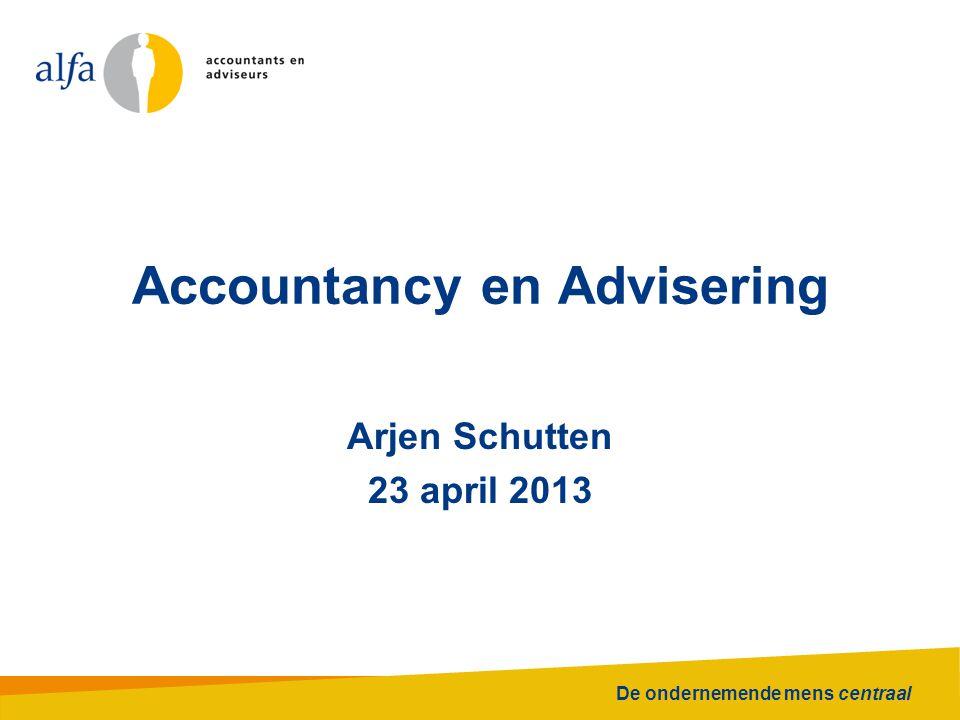 De ondernemende mens centraal Accountancy en Advisering Arjen Schutten 23 april 2013