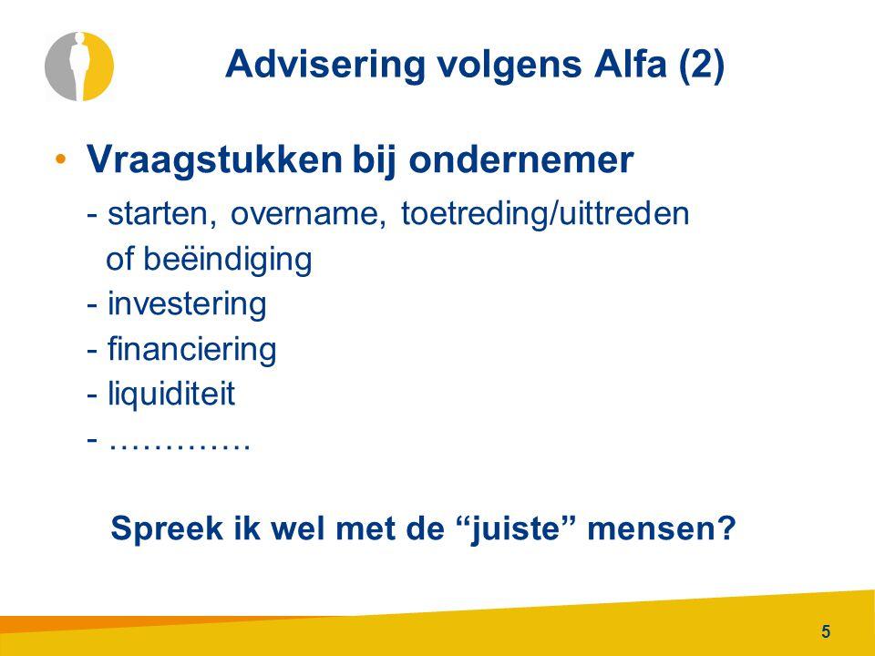 5 Advisering volgens Alfa (2) Vraagstukken bij ondernemer - starten, overname, toetreding/uittreden of beëindiging - investering - financiering - liqu