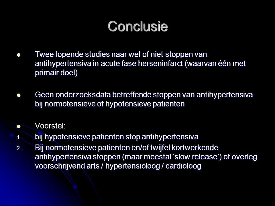 Conclusie Twee lopende studies naar wel of niet stoppen van antihypertensiva in acute fase herseninfarct (waarvan één met primair doel) Twee lopende s