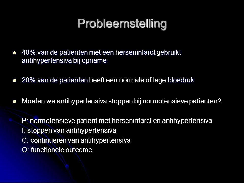 Probleemstelling Moeten we antihypertensiva stoppen bij normotensieve patienten? P: normotensieve patient met herseninfarct en antihypertensiva I: sto