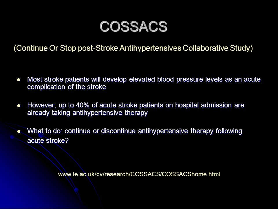 COSSACS COSSACS (Continue Or Stop post-Stroke Antihypertensives Collaborative Study) Most stroke patients will develop elevated blood pressure levels