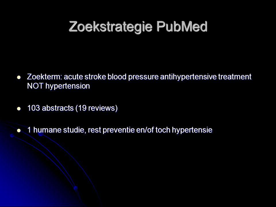 Zoekstrategie PubMed Zoekterm: acute stroke blood pressure antihypertensive treatment NOT hypertension Zoekterm: acute stroke blood pressure antihyper
