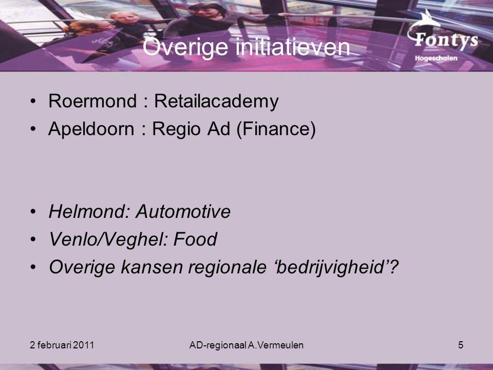 2 februari 2011AD-regionaal A.Vermeulen5 Overige initiatieven Roermond : Retailacademy Apeldoorn : Regio Ad (Finance) Helmond: Automotive Venlo/Veghel: Food Overige kansen regionale 'bedrijvigheid'