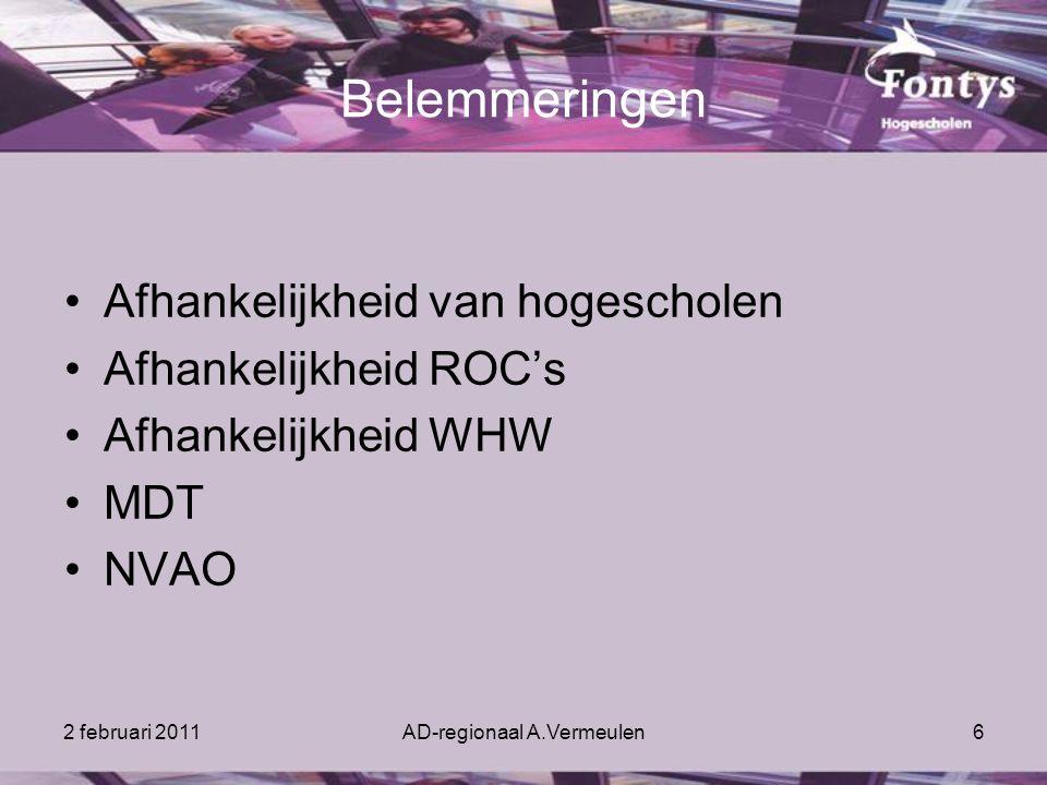 2 februari 2011AD-regionaal A.Vermeulen6 Belemmeringen Afhankelijkheid van hogescholen Afhankelijkheid ROC's Afhankelijkheid WHW MDT NVAO
