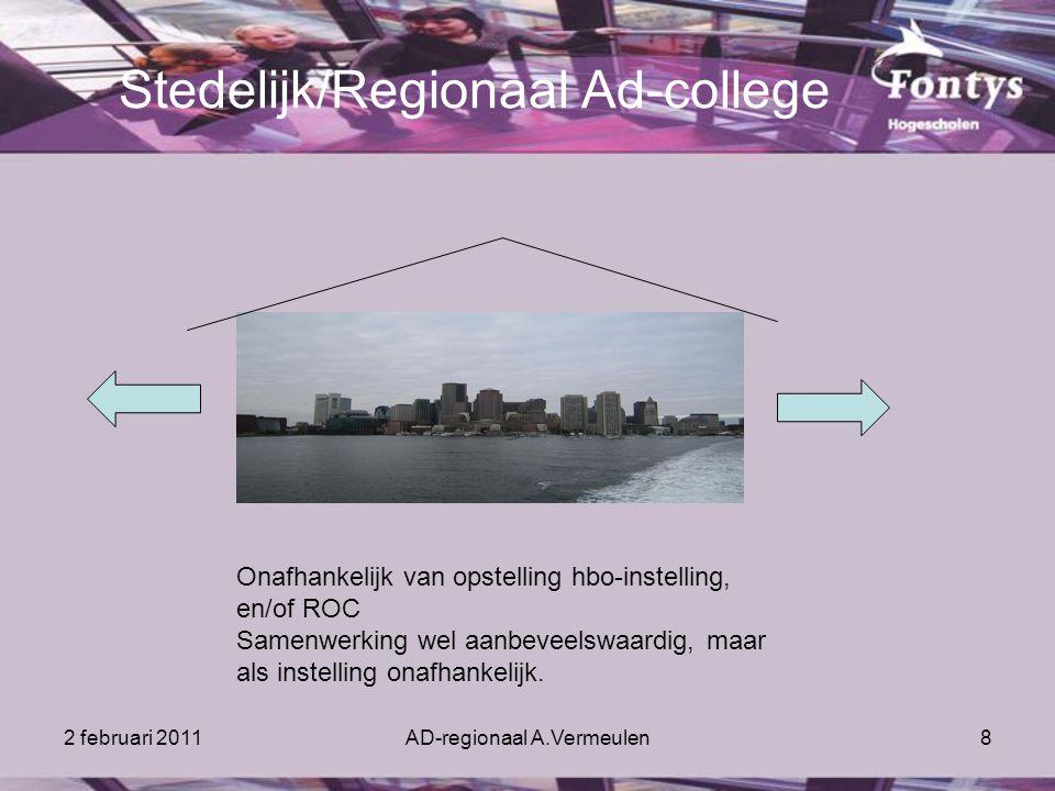 2 februari 2011AD-regionaal A.Vermeulen8 Stedelijk/Regionaal Ad-college Onafhankelijk van opstelling hbo-instelling, en/of ROC Samenwerking wel aanbeveelswaardig, maar als instelling onafhankelijk.