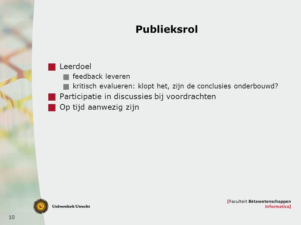 10 Publieksrol  Leerdoel  feedback leveren  kritisch evalueren: klopt het, zijn de conclusies onderbouwd?  Participatie in discussies bij voordrac
