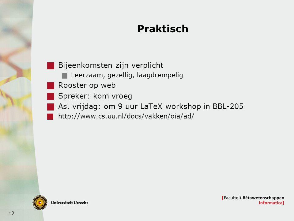 12 Praktisch  Bijeenkomsten zijn verplicht  Leerzaam, gezellig, laagdrempelig  Rooster op web  Spreker: kom vroeg  As. vrijdag: om 9 uur LaTeX wo