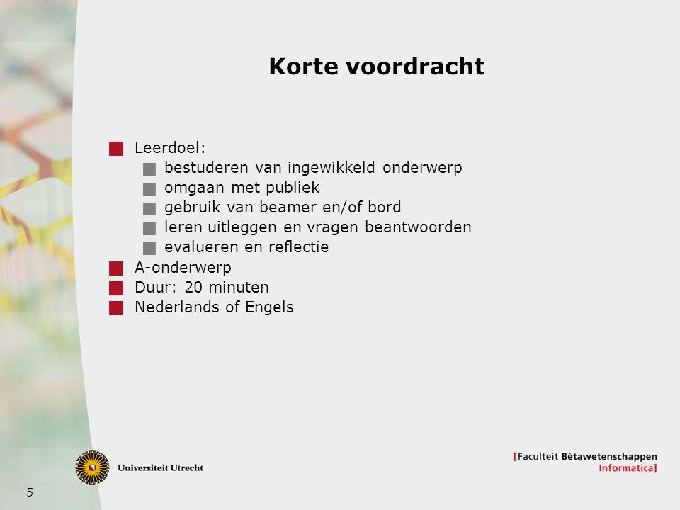 5 Korte voordracht  Leerdoel:  bestuderen van ingewikkeld onderwerp  omgaan met publiek  gebruik van beamer en/of bord  leren uitleggen en vragen