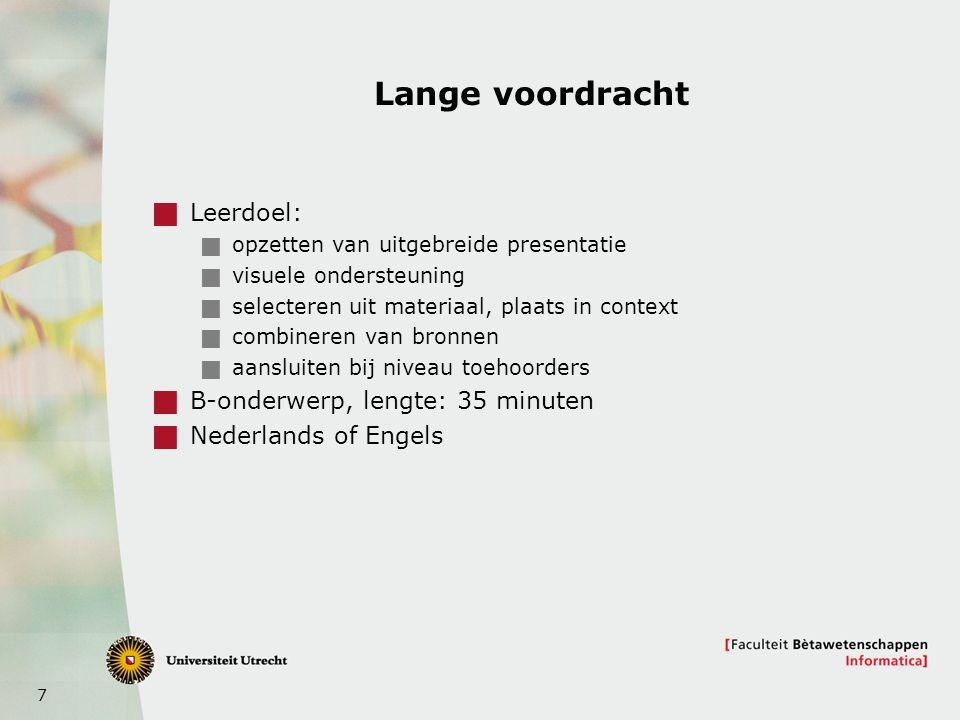 7 Lange voordracht  Leerdoel:  opzetten van uitgebreide presentatie  visuele ondersteuning  selecteren uit materiaal, plaats in context  combineren van bronnen  aansluiten bij niveau toehoorders  B-onderwerp, lengte: 35 minuten  Nederlands of Engels
