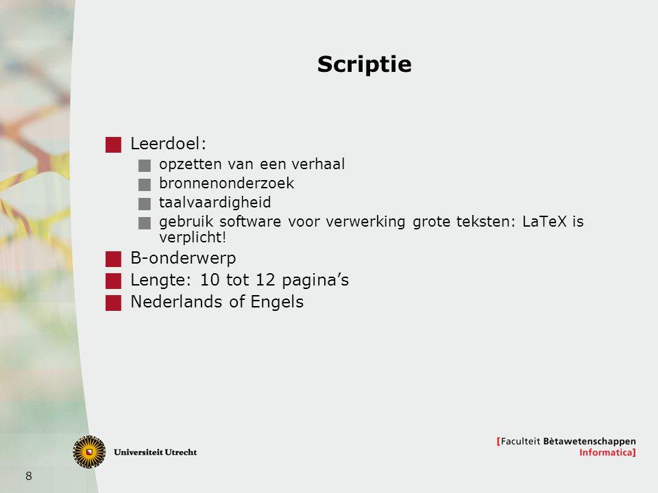 8 Scriptie  Leerdoel:  opzetten van een verhaal  bronnenonderzoek  taalvaardigheid  gebruik software voor verwerking grote teksten: LaTeX is verp
