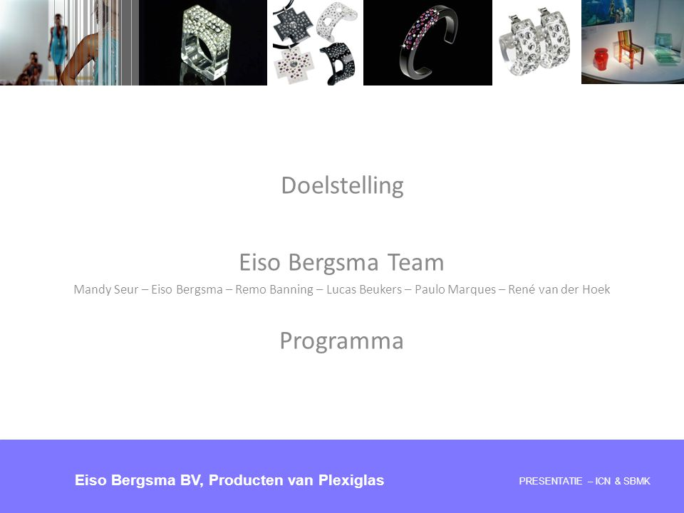 Doelstelling Eiso Bergsma Team Mandy Seur – Eiso Bergsma – Remo Banning – Lucas Beukers – Paulo Marques – René van der Hoek Programma PRESENTATIE – IC