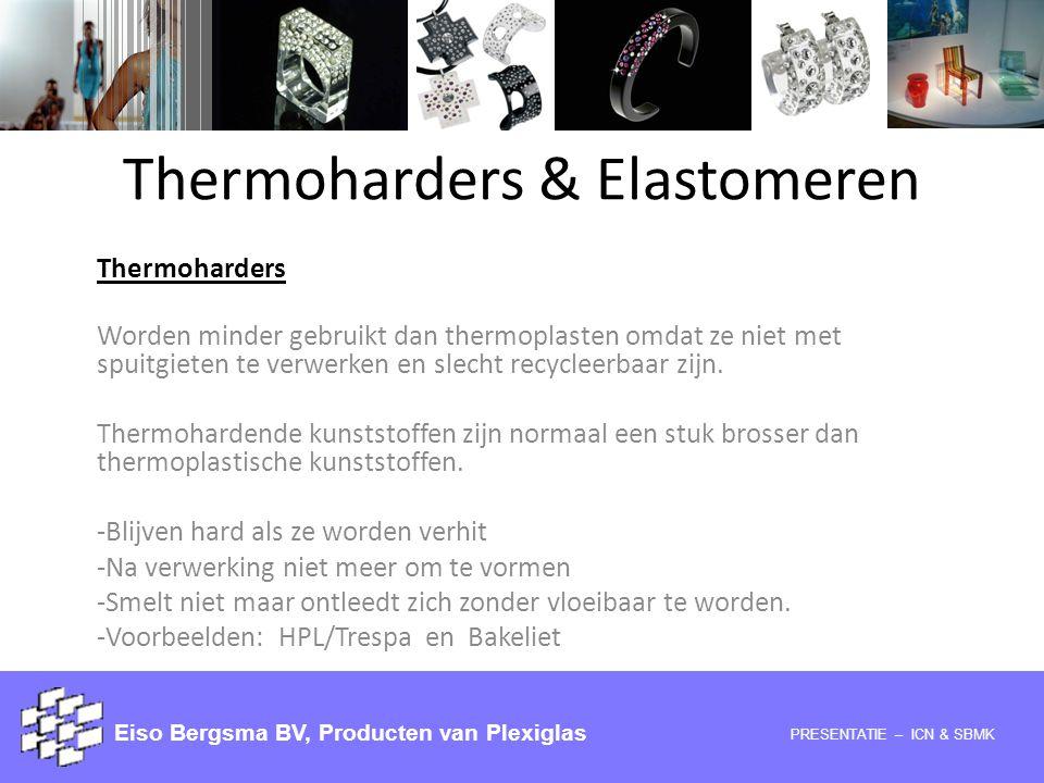 Thermoharders & Elastomeren Thermoharders Worden minder gebruikt dan thermoplasten omdat ze niet met spuitgieten te verwerken en slecht recycleerbaar
