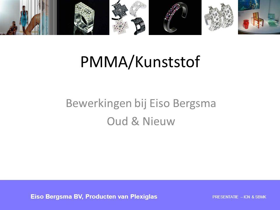PMMA/Kunststof Bewerkingen bij Eiso Bergsma Oud & Nieuw PRESENTATIE 28-05-2008 – ICN & SBMK Eiso Bergsma BV, Producten van Plexiglas PRESENTATIE – ICN