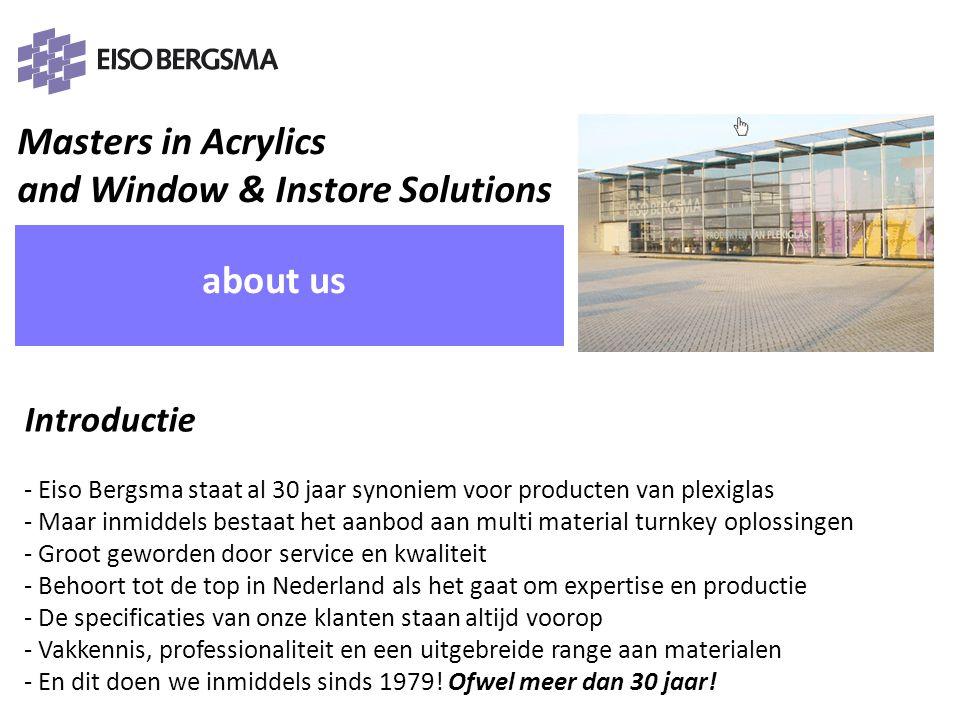 Masters in Acrylics and Window & Instore Solutions PRESENTATIE Eiso Bergsma about us Visie - Gericht op duurzame relaties.