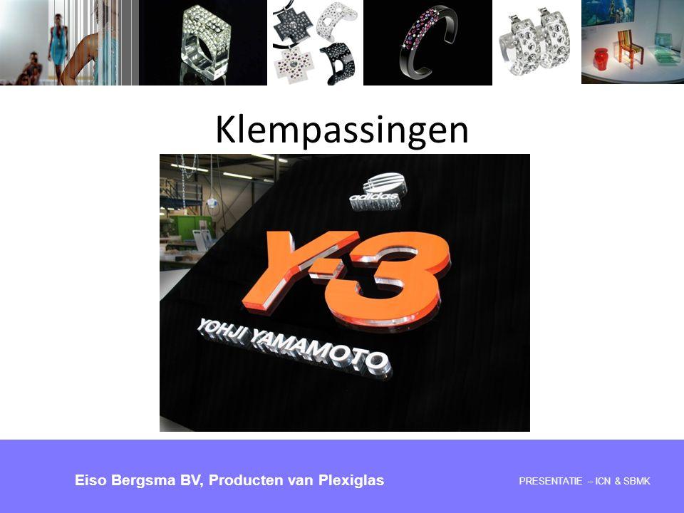 PRESENTATIE 28-05-2008 – ICN & SBMK Eiso Bergsma BV, Producten van Plexiglas Klempassingen PRESENTATIE – ICN & SBMK Eiso Bergsma BV, Producten van Ple
