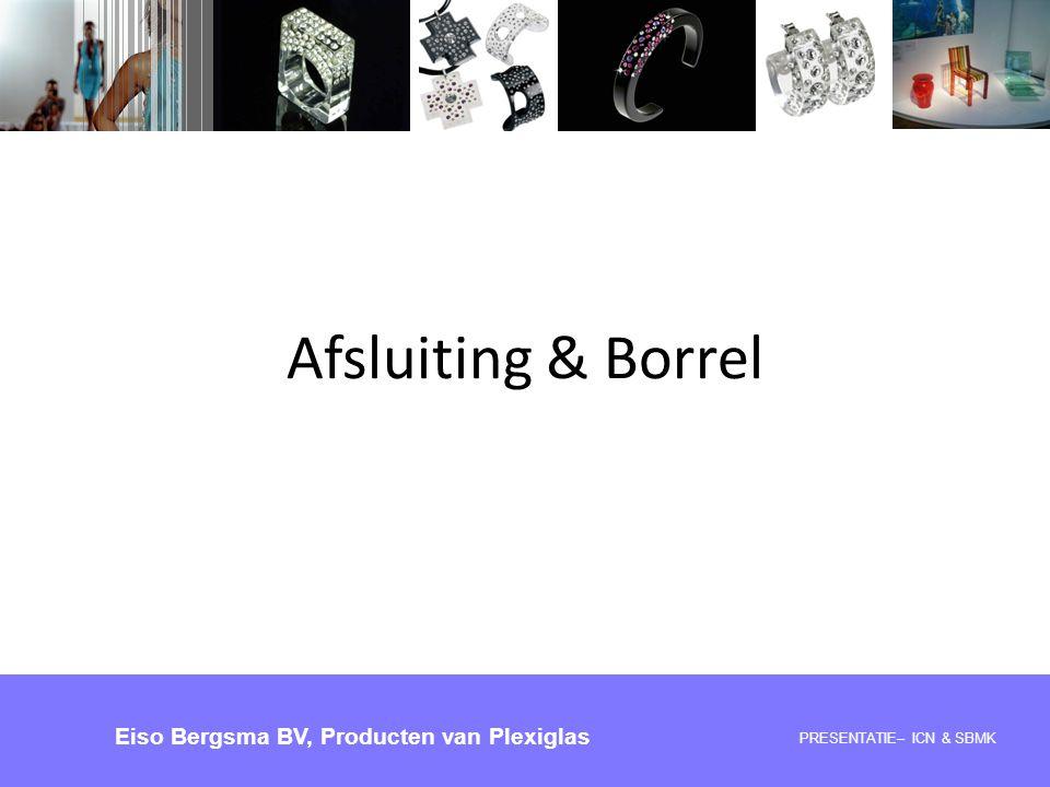 Afsluiting & Borrel PRESENTATIE – ICN & SBMK Eiso Bergsma BV, Producten van Plexiglas PRESENTATIE– ICN & SBMK Eiso Bergsma BV, Producten van Plexiglas