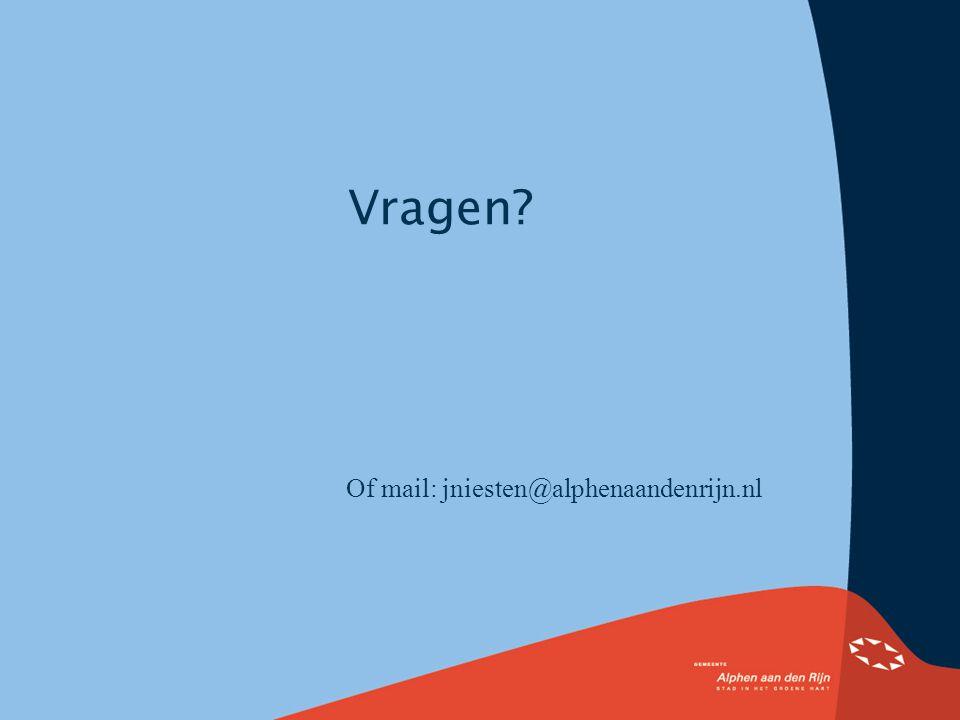 Vragen Of mail: jniesten@alphenaandenrijn.nl