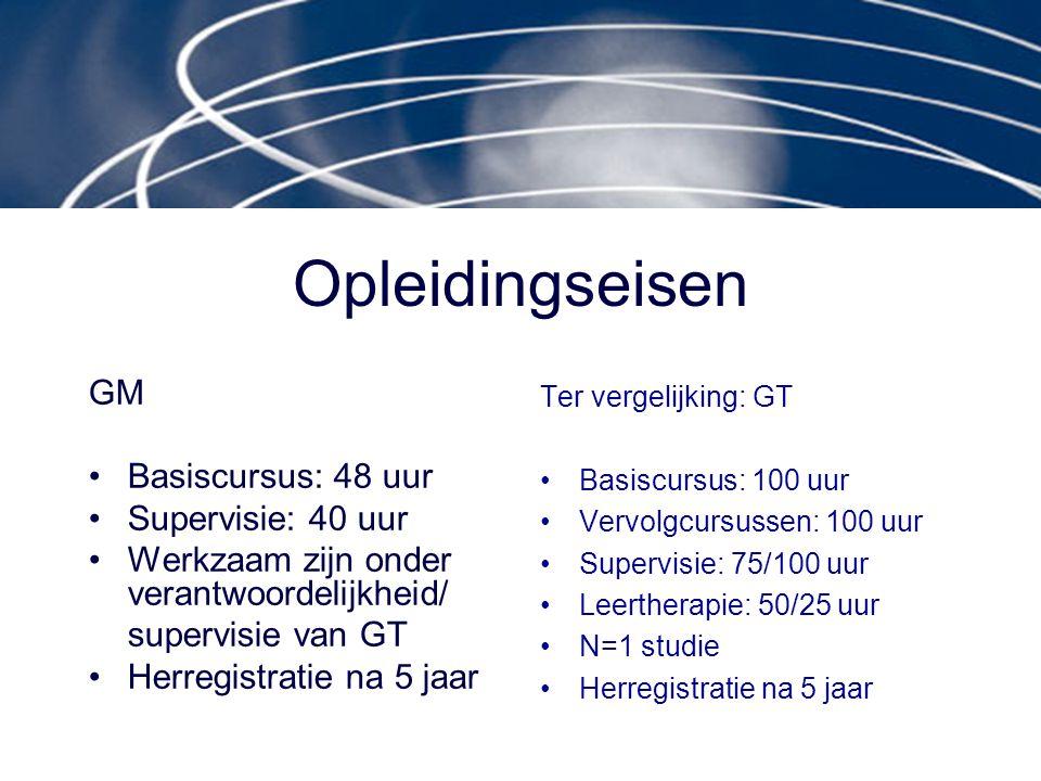 Opleidingseisen GM Basiscursus: 48 uur Supervisie: 40 uur Werkzaam zijn onder verantwoordelijkheid/ supervisie van GT Herregistratie na 5 jaar Ter ver