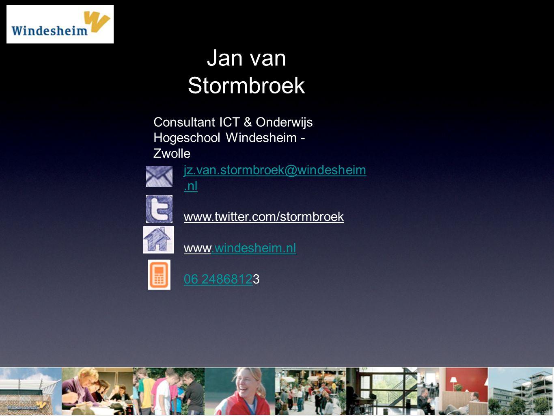 Jan van Stormbroek Consultant ICT & Onderwijs Hogeschool Windesheim - Zwolle jz.van.stormbroek@windesheim.nl www.twitter.com/stormbroek www.windesheim