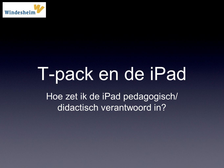 T-pack en de iPad Hoe zet ik de iPad pedagogisch/ didactisch verantwoord in?