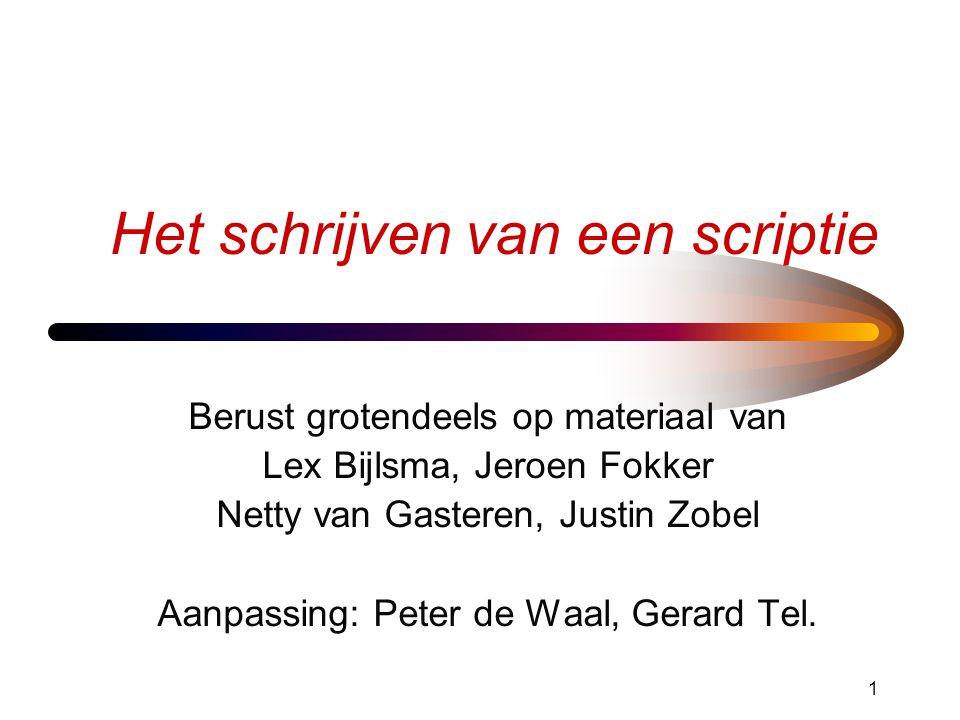 1 Het schrijven van een scriptie Berust grotendeels op materiaal van Lex Bijlsma, Jeroen Fokker Netty van Gasteren, Justin Zobel Aanpassing: Peter de Waal, Gerard Tel.