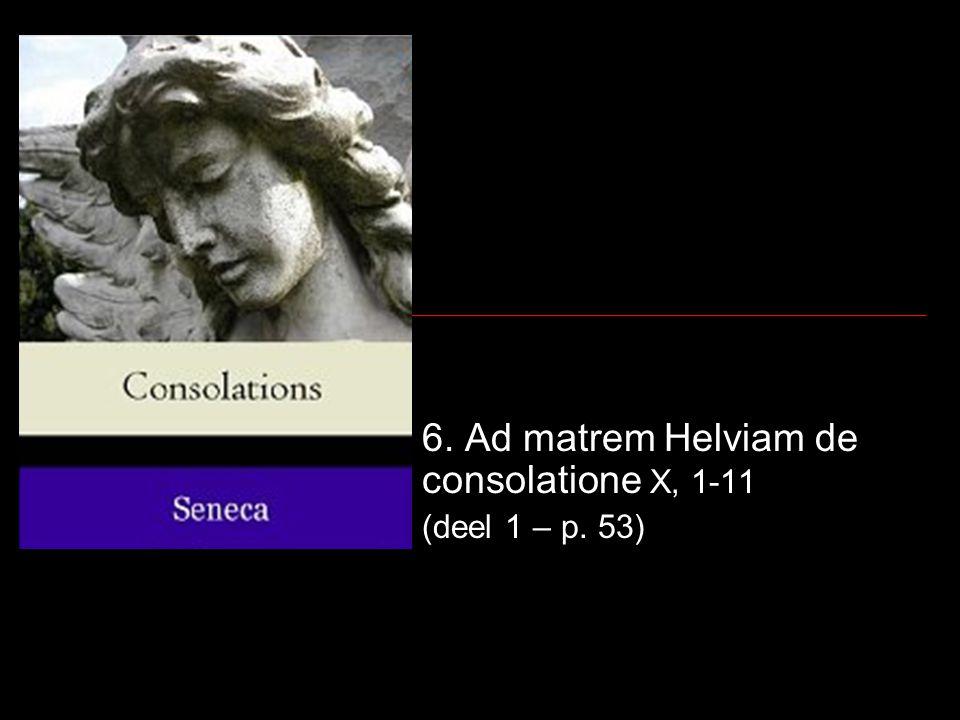6. Ad matrem Helviam de consolatione X, 1-11 (deel 1 – p. 53)