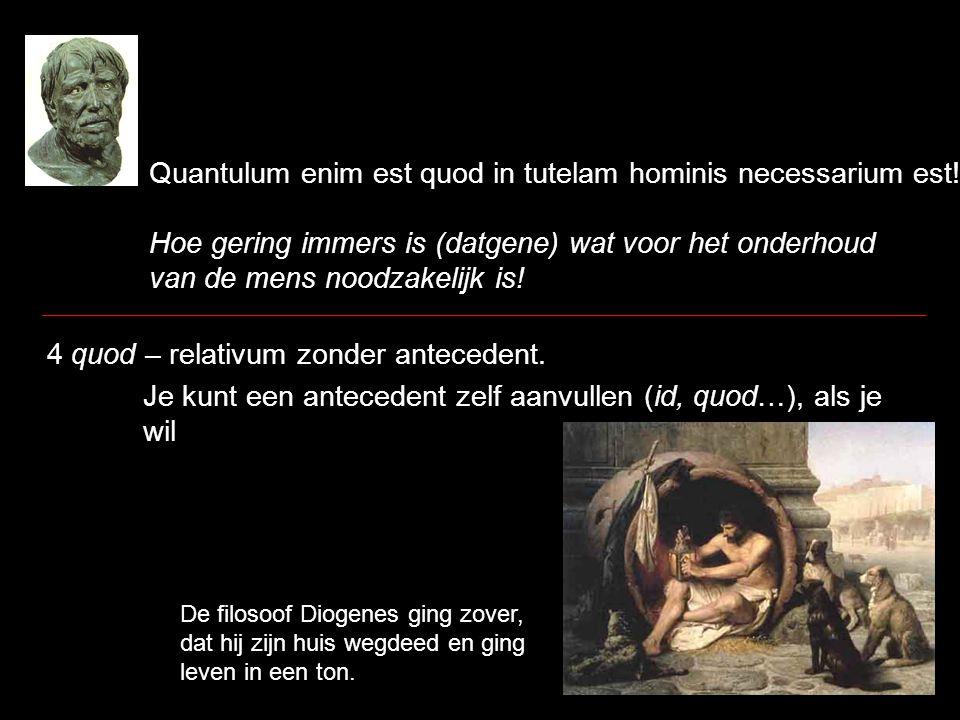 Quantulum enim est quod in tutelam hominis necessarium est! Hoe gering immers is (datgene) wat voor het onderhoud van de mens noodzakelijk is! 4 quod