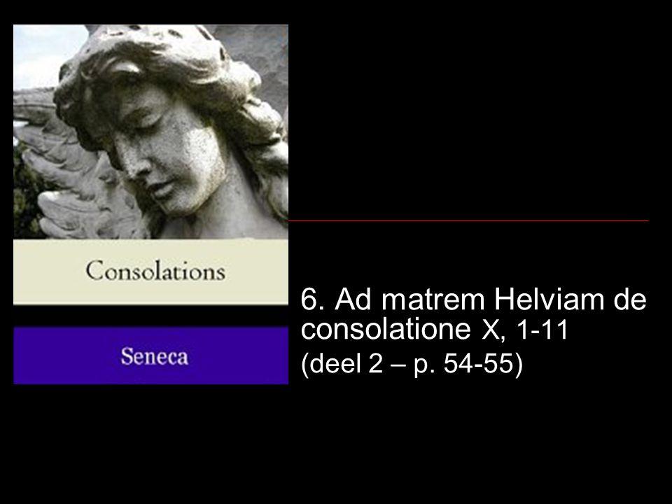 6. Ad matrem Helviam de consolatione X, 1-11 (deel 2 – p. 54-55)