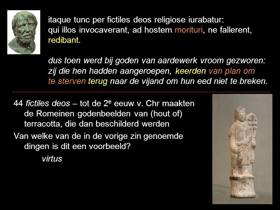 itaque tunc per fictiles deos religiose iurabatur: qui illos invocaverant, ad hostem morituri, ne fallerent, redibant.