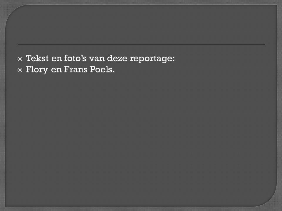  Tekst en foto's van deze reportage:  Flory en Frans Poels.