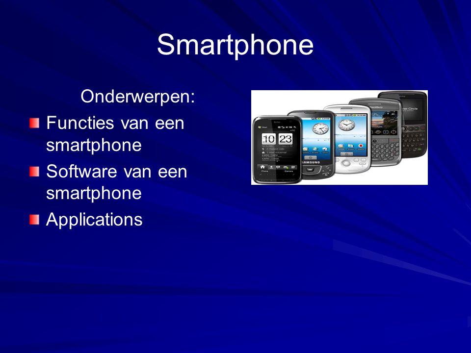 Onderwerpen: Functies van een smartphone Software van een smartphone Applications