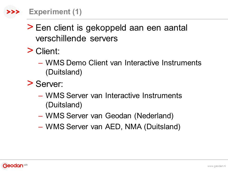 www.geodan.nl Experiment (1) > Een client is gekoppeld aan een aantal verschillende servers > Client: –WMS Demo Client van Interactive Instruments (Duitsland) > Server: –WMS Server van Interactive Instruments (Duitsland) –WMS Server van Geodan (Nederland) –WMS Server van AED, NMA (Duitsland)