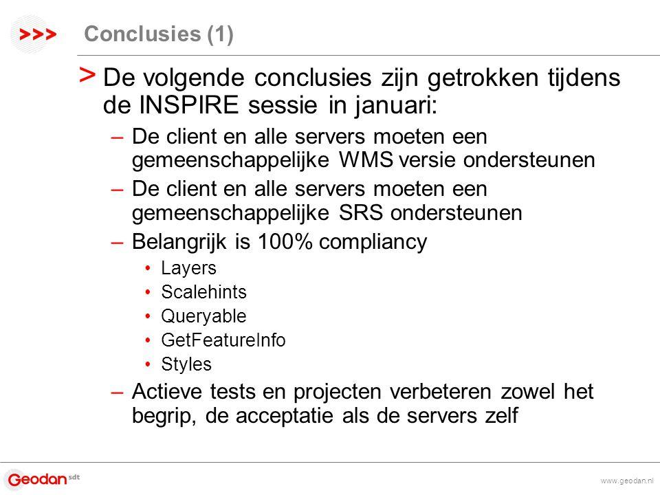 Conclusies (1) > De volgende conclusies zijn getrokken tijdens de INSPIRE sessie in januari: –De client en alle servers moeten een gemeenschappelijke WMS versie ondersteunen –De client en alle servers moeten een gemeenschappelijke SRS ondersteunen –Belangrijk is 100% compliancy Layers Scalehints Queryable GetFeatureInfo Styles –Actieve tests en projecten verbeteren zowel het begrip, de acceptatie als de servers zelf