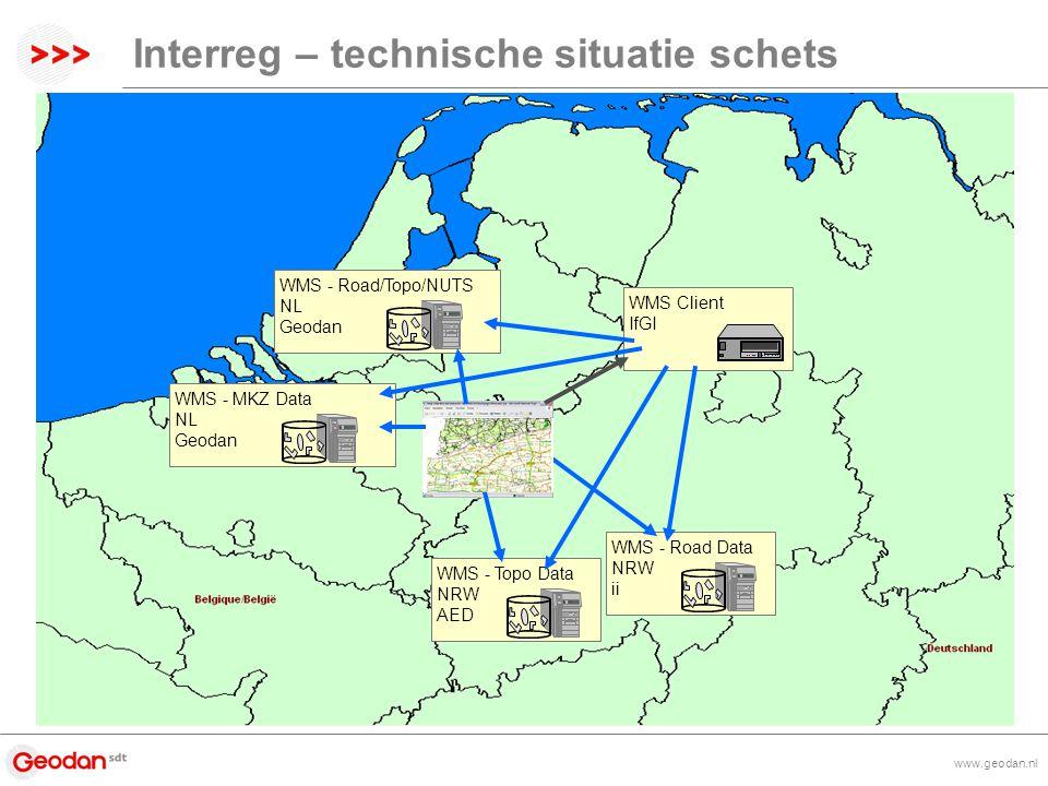 www.geodan.nl Interreg – technische situatie schets WMS - Road Data NRW ii WMS - Topo Data NRW AED WMS Client IfGI WMS - Road/Topo/NUTS NL Geodan WMS - MKZ Data NL Geodan