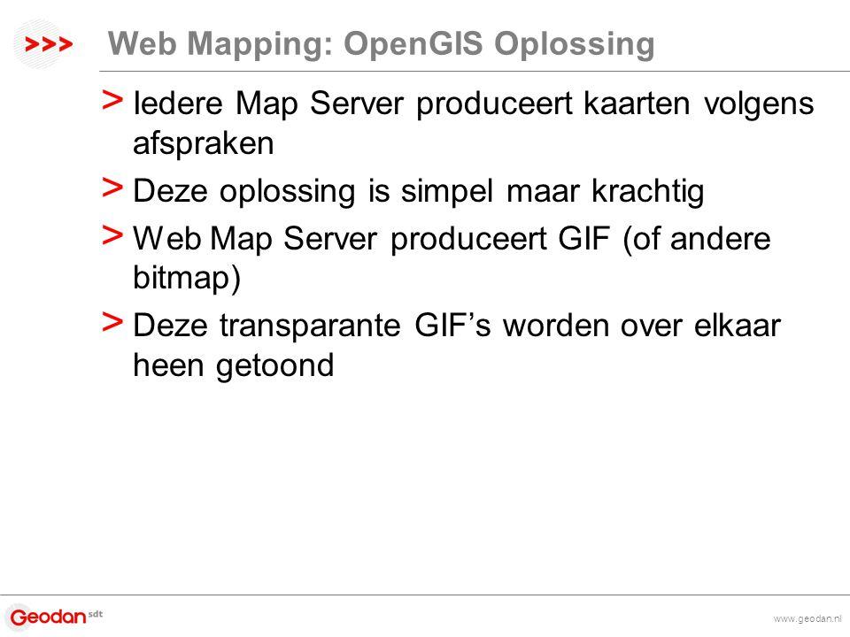 www.geodan.nl Web Mapping: OpenGIS Oplossing > Iedere Map Server produceert kaarten volgens afspraken > Deze oplossing is simpel maar krachtig > Web Map Server produceert GIF (of andere bitmap) > Deze transparante GIF's worden over elkaar heen getoond
