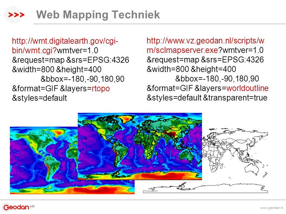 www.geodan.nl Web Mapping Techniek http://wmt.digitalearth.gov/cgi- bin/wmt.cgi wmtver=1.0 &request=map &srs=EPSG:4326 &width=800 &height=400 &bbox=-180,-90,180,90 &format=GIF &layers=rtopo &styles=default http://www.vz.geodan.nl/scripts/w m/sclmapserver.exe wmtver=1.0 &request=map &srs=EPSG:4326 &width=800 &height=400 &bbox=-180,-90,180,90 &format=GIF &layers=worldoutline &styles=default &transparent=true