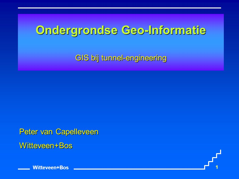 Witteveen+Bos 1 Ondergrondse Geo-Informatie GIS bij tunnel-engineering Peter van Capelleveen Witteveen+Bos
