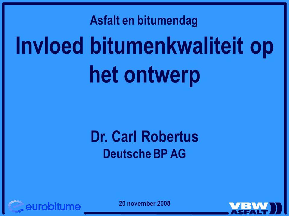 Invloed bitumenkwaliteit op het ontwerp Dr. Carl Robertus Deutsche BP AG Asfalt en bitumendag 20 november 2008