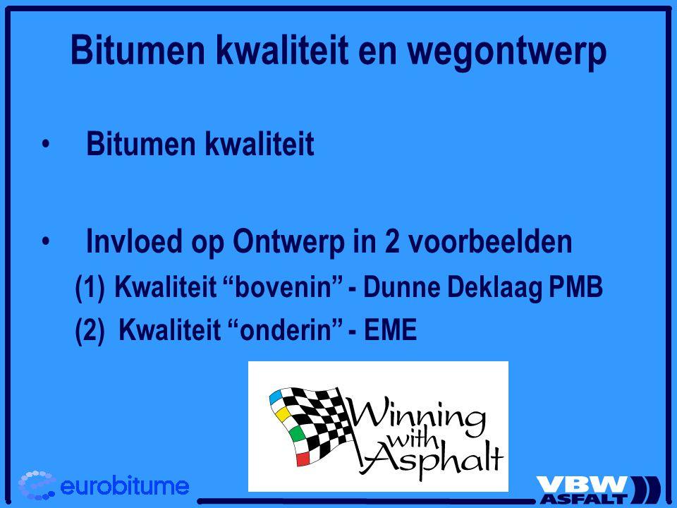 """Bitumen kwaliteit en wegontwerp Bitumen kwaliteit Invloed op Ontwerp in 2 voorbeelden (1)Kwaliteit """"bovenin"""" - Dunne Deklaag PMB (2) Kwaliteit """"onderi"""