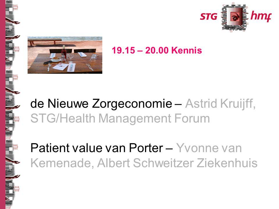 de Nieuwe Zorgeconomie – Astrid Kruijff, STG/Health Management Forum Patient value van Porter – Yvonne van Kemenade, Albert Schweitzer Ziekenhuis 19.15 – 20.00 Kennis