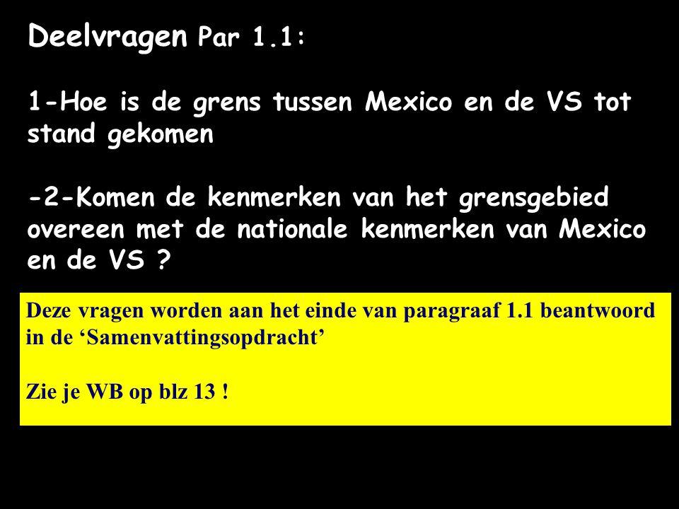 Deelvragen Par 1.1: 1-Hoe is de grens tussen Mexico en de VS tot stand gekomen -2-Komen de kenmerken van het grensgebied overeen met de nationale kenm