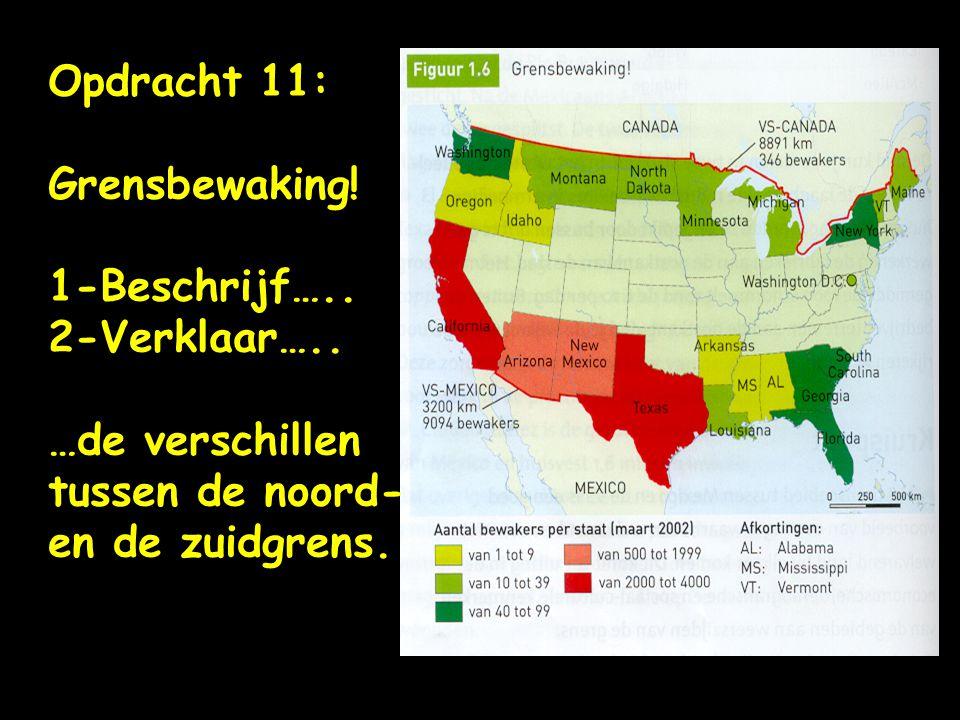 Opdracht 11: Grensbewaking! 1-Beschrijf….. 2-Verklaar….. …de verschillen tussen de noord- en de zuidgrens.