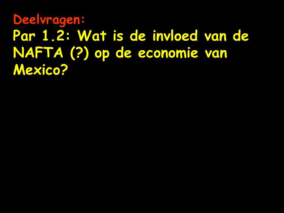 Deelvragen: Par 1.2: Wat is de invloed van de NAFTA (?) op de economie van Mexico?