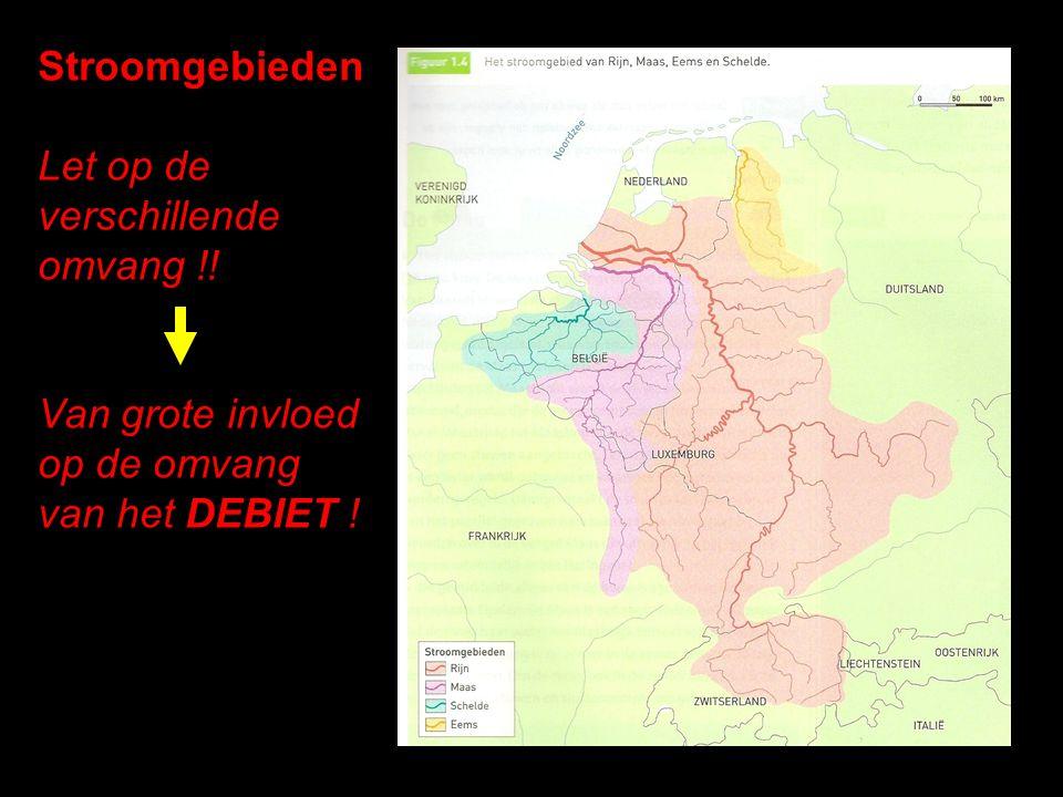 Stroomgebieden Let op de verschillende omvang !! Van grote invloed op de omvang van het DEBIET !